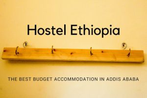 Hostel Ethiopia : The Best Budget Accommodation in Addis Ababa