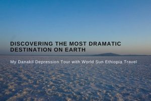 Discovering the Most Dramatic Destination on Earth : Ethiopia's Danakil Depression