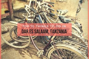 Top 10 Things to Do in Dar Es Salaam, Tanzania
