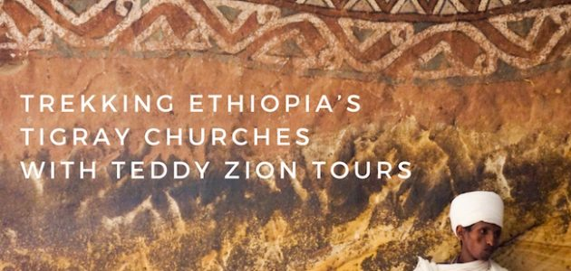 Reaching for the Heavens : Trekking Ethiopia's Tigray Churches with Teddy Zion Tours