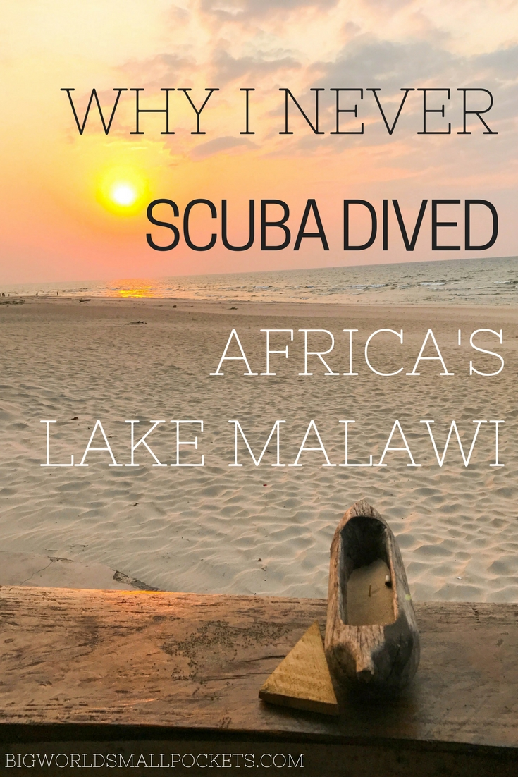 Why I Never Scuba Dived Africa's Lake Malawi! {Big World Small Pockets}