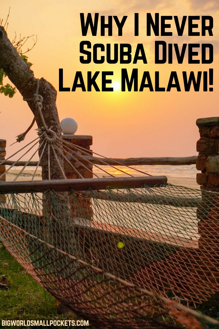 Why I Never Scuba Dived Lake Malawi! {Big World Small Pockets}