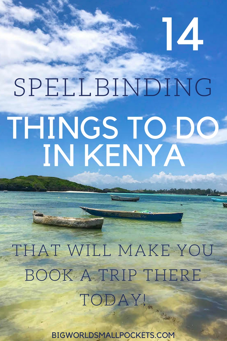14 Spellbinding Things to Do in Kenya That Will Make You Book a Trip There Today! {Big World Small Pockets}