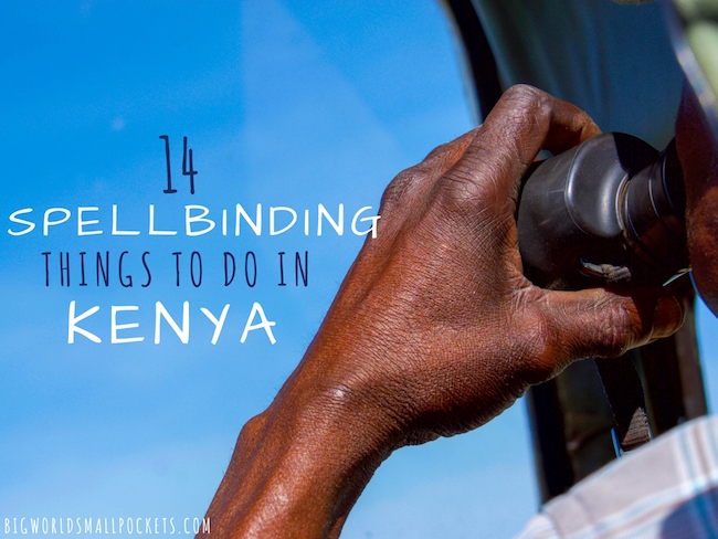 14 Spellbinding Things to do in Kenya That Will Make You Book a Trip