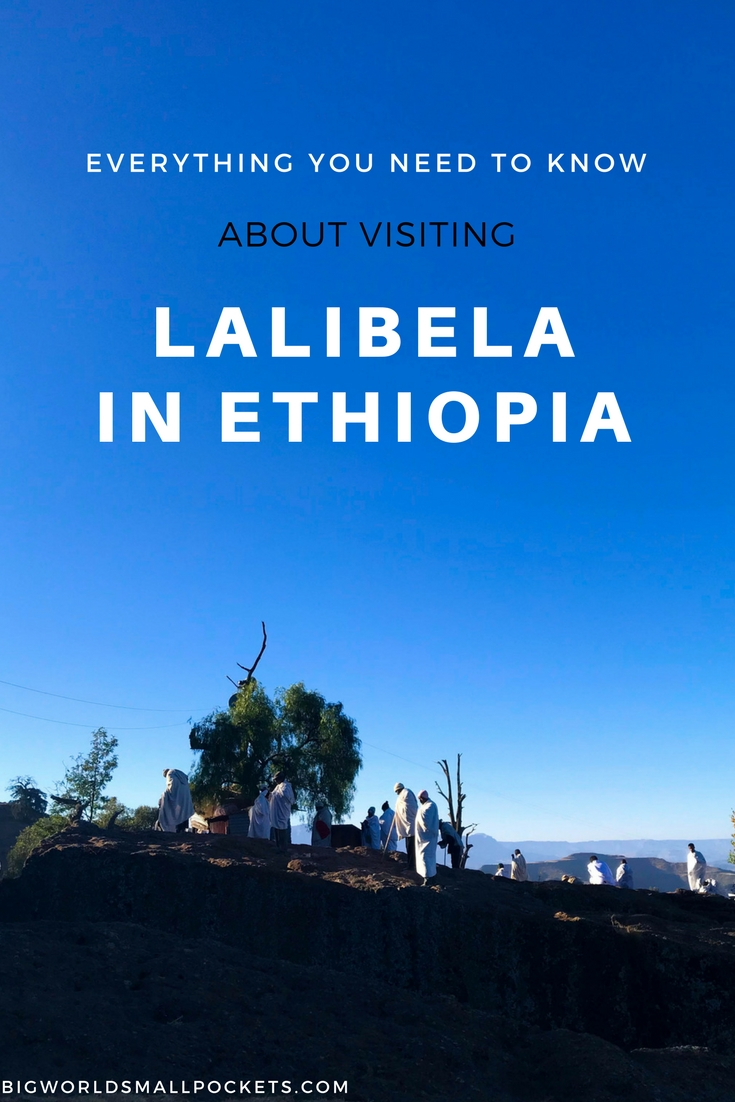 Everything You Need to Know About Visiting Lalibela in Ethiopia {Big World Small Pockets}