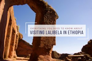 Everything You Need to Know About Visiting Lalibela, Ethiopia