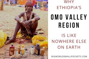Why Ethiopia's Omo Valley Is Like Nowhere Else on Earth