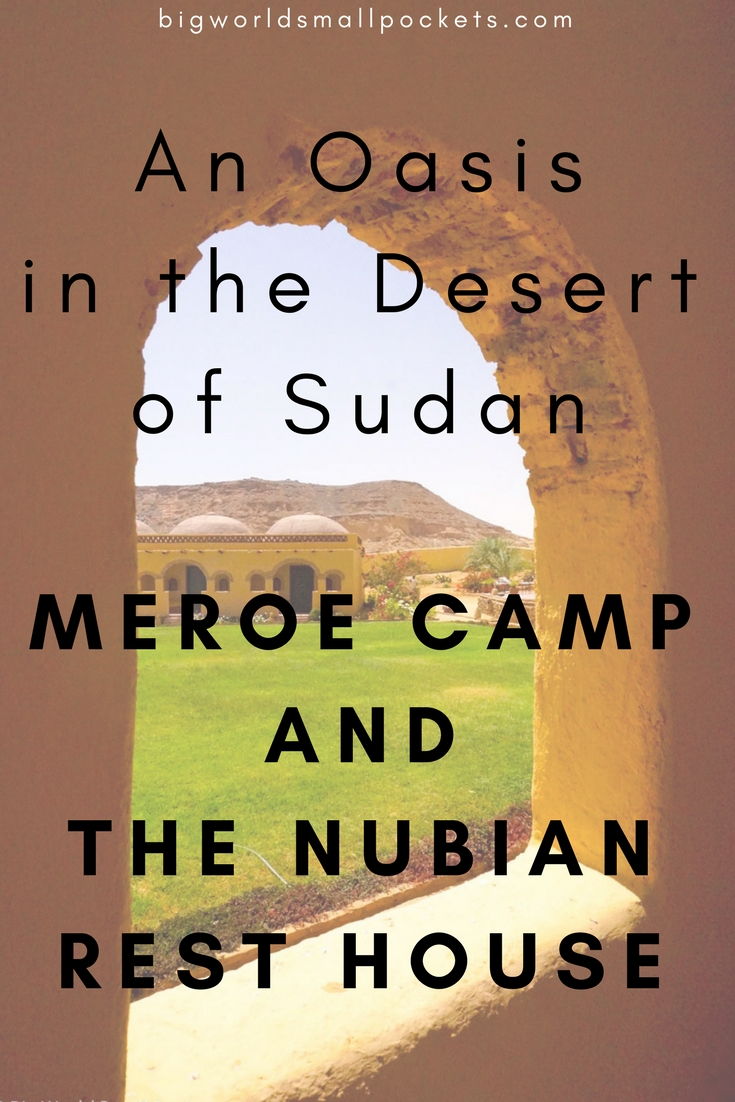 Discovering an Oasis in the Desert of Sudan - Meroe Camp & The Nubian Rest House {Big World Small Pockets}