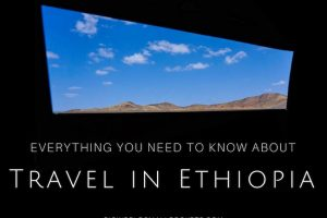 EVERYTHING You Need to Know About Travel in Ethiopia