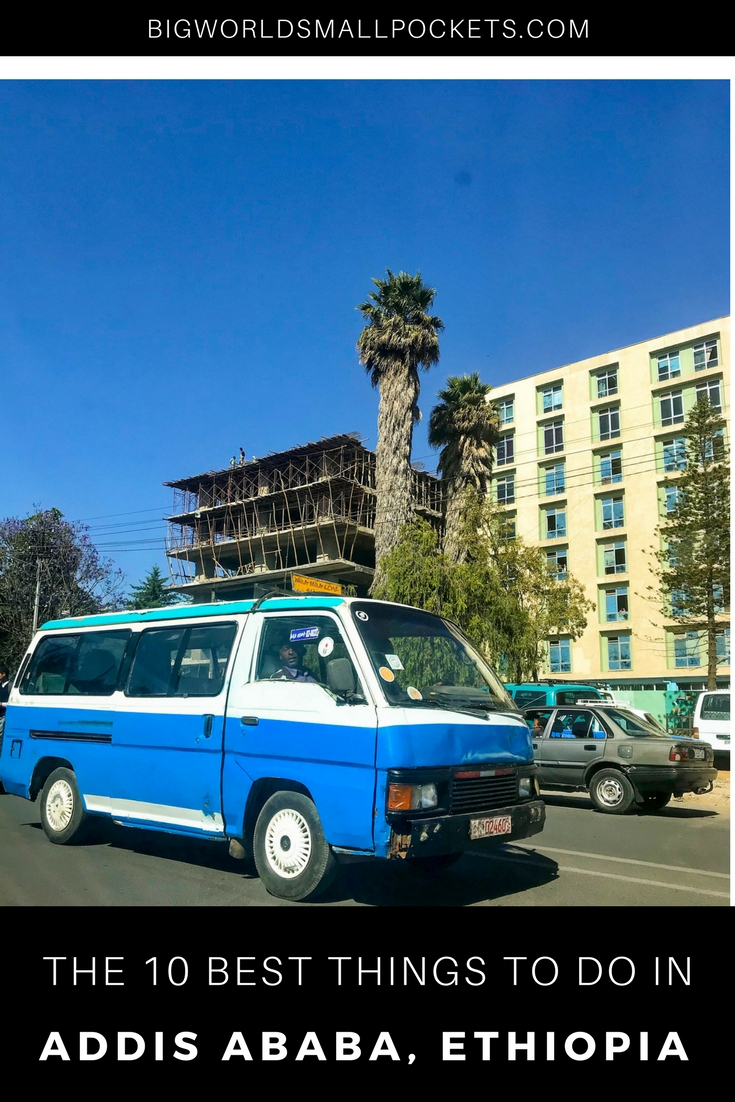 The 10 Best Things to Do in Addis Ababa, Ethiopia {Big World Small Pockets}