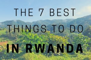 The 7 Best Things to Do in Rwanda