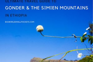 Ultimate Travel Guide to Gonder and the Simien Mountains in Ethiopia