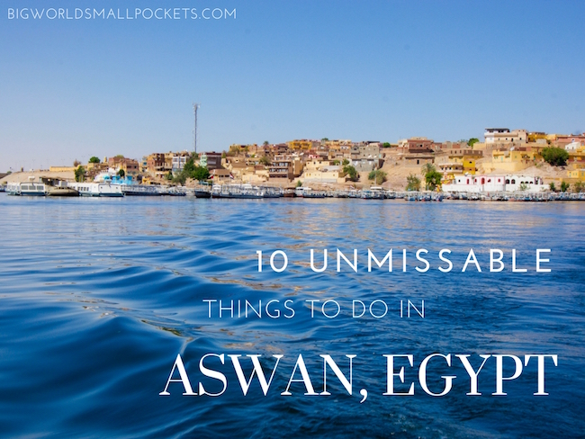 10 Unmissable Things to Do in Aswan, Egypt