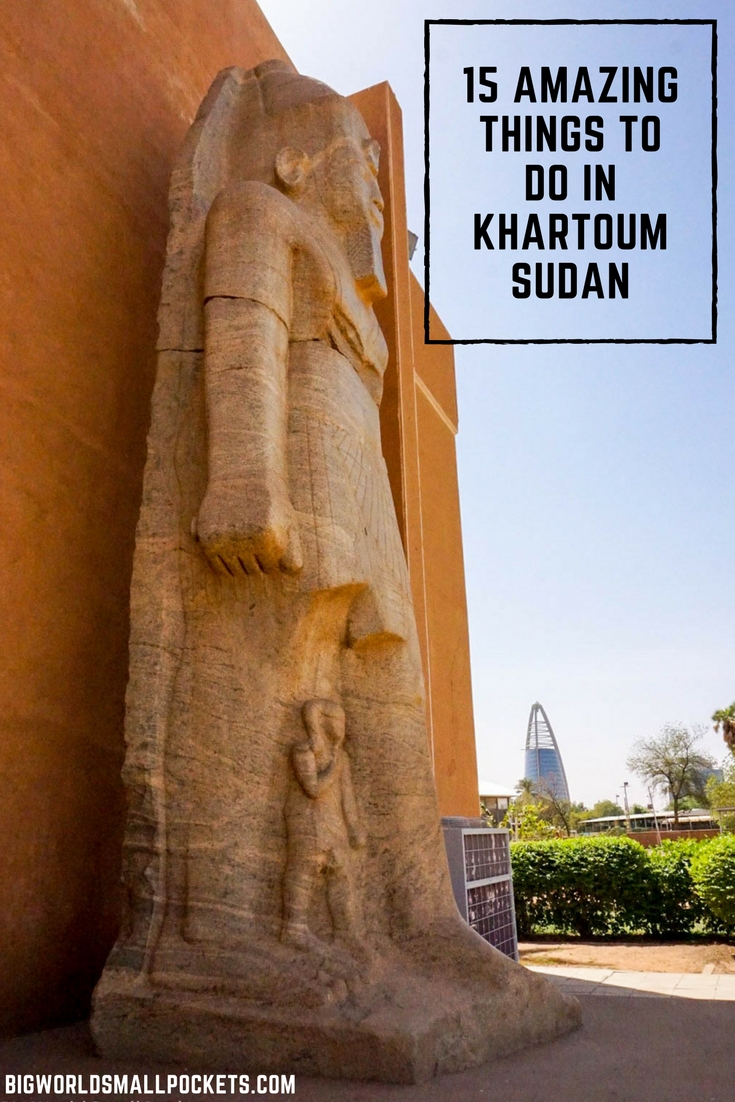 15 Amazing Things to Do in Khartoum, Sudan {Big World Small Pockets}