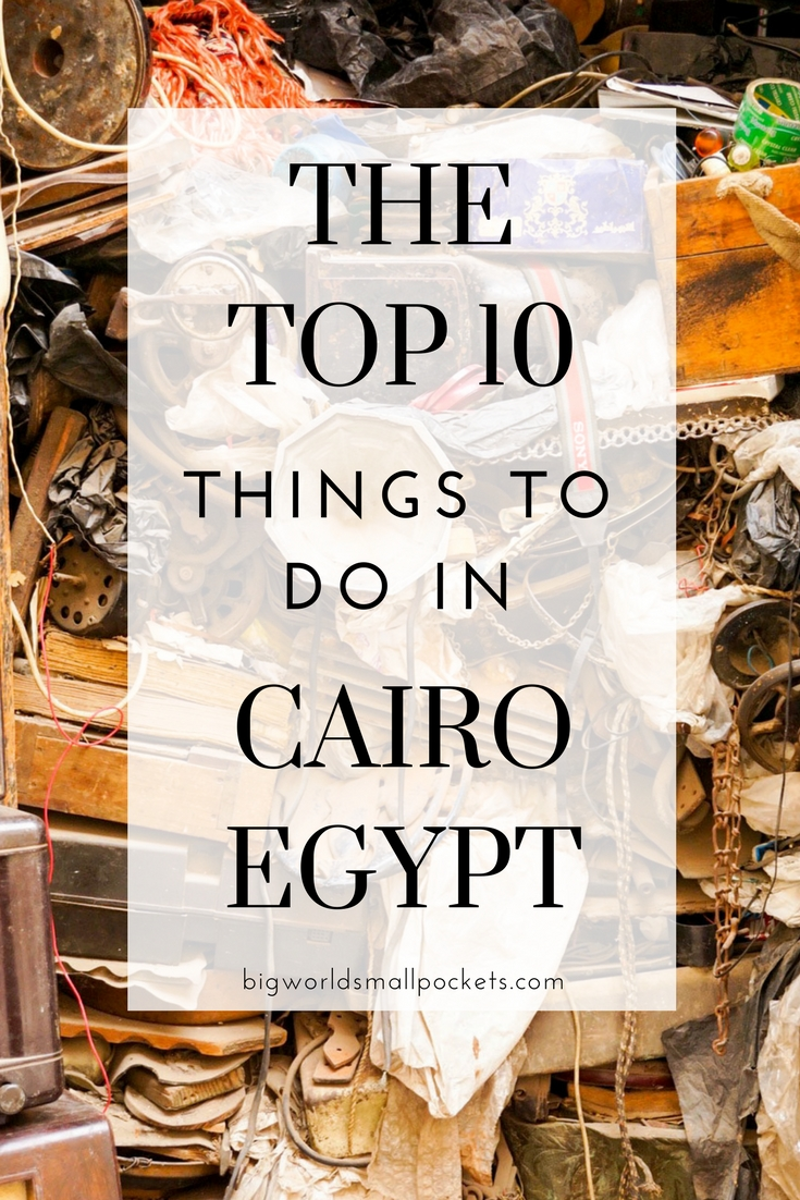 The 10 Best Things to do in Egypt's Capital, Cairo {Big World Small Pockets}