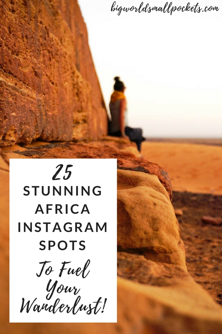 The 25 Most Instagrammable Places in Africa to Fuel Your Wanderlust! {Big World Small Pockets}