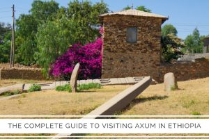 The Complete Guide to Visiting Axum in Ethiopia