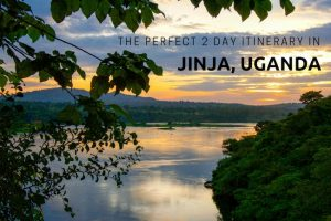 The Perfect 2 Day Itinerary for Jinja, Uganda