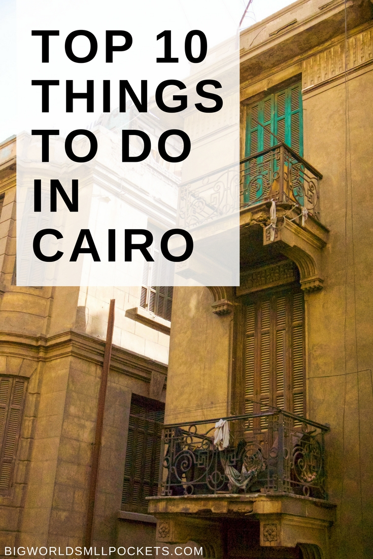The Top 10 Things to Do in Cairo, Egypt {Big World Small Pockets}
