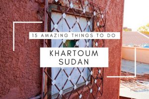 15 Amazing Things to do in Khartoum, Sudan
