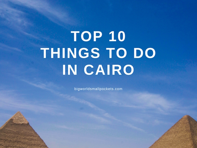 Top 10 Things to Do in Cairo