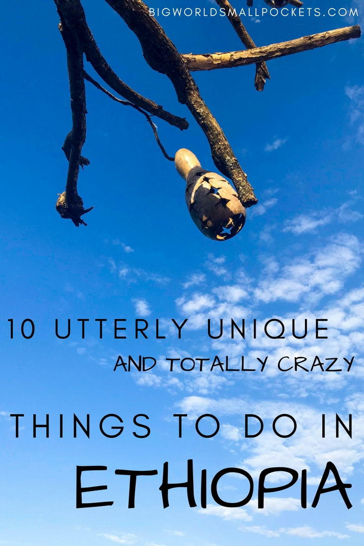 10 Utterly Unique and Totally Crazy Things to Do in Ethiopia {Big World Small Pockets}