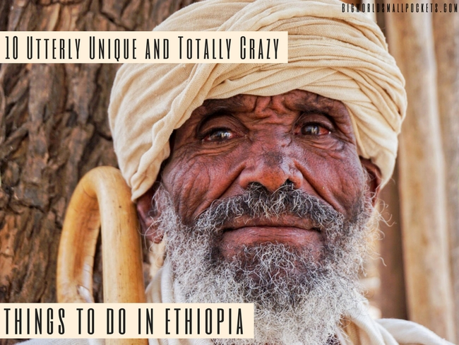 10 Utterly Unique and Totally Crazy Things to Do in Ethiopia