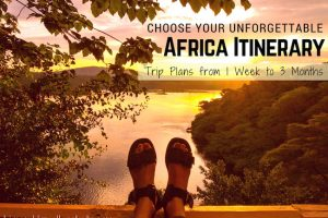 Your Unforgettable Africa Itinerary : Dream Trips from 1 Week to 3 Months