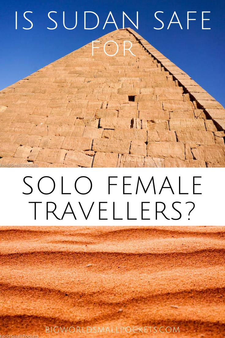 Full Lowdown on Whether Travel in Sudan is Safe for Solo Females {Big World Small Pockets}
