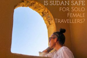 Is Sudan Safe for Solo Female Travellers?