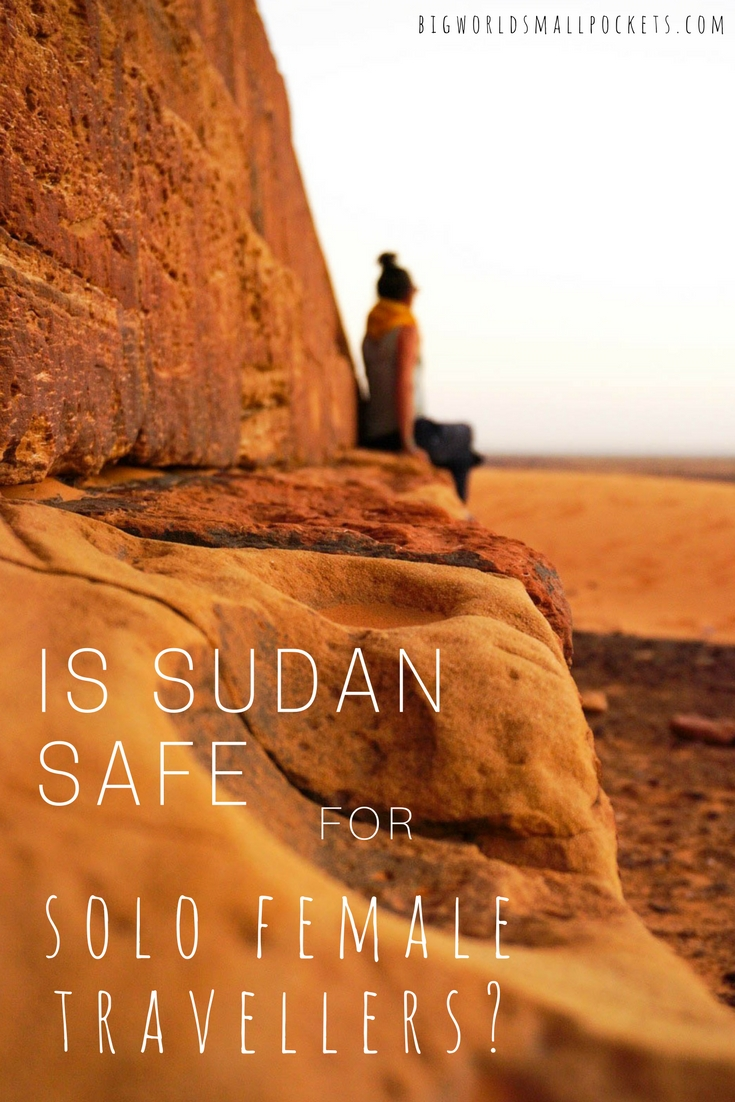 Is Sudan Safe for Solo Female Travellers? {Big World Small Pockets}