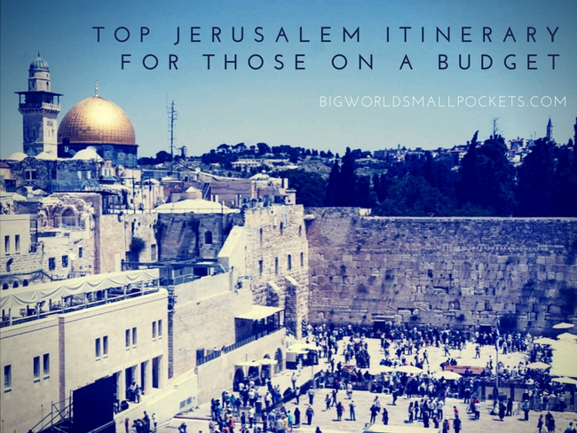 Top Jerusalem Itinerary for Those on a Budget