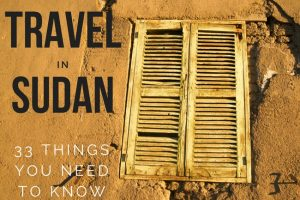 Travel Sudan : The 33 Things You NEED to Know