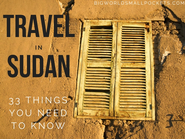 Travel Sudan - 33 Things You Need to Know