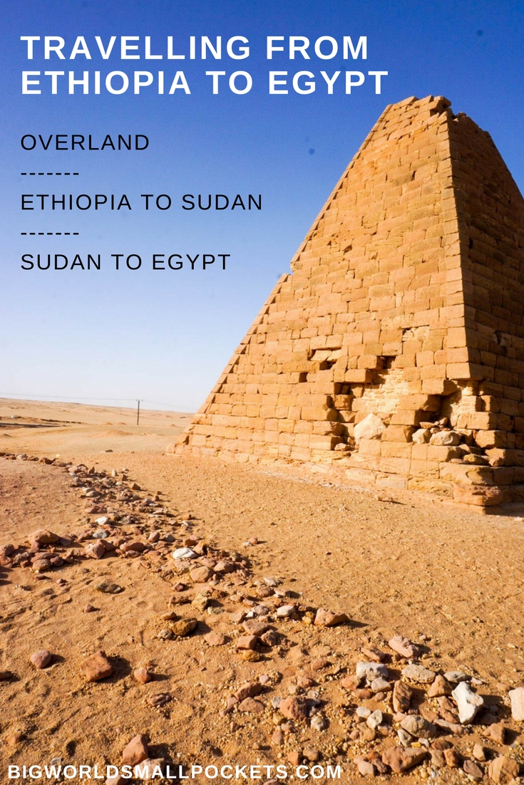 Ultimate Guide to Travelling From Ethiopia to Egypt Overland {Big World Small Pockets}