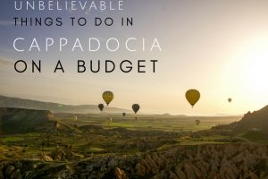 The Most Unbelievable Things to Do in Cappadocia on a Budget + Itinerary