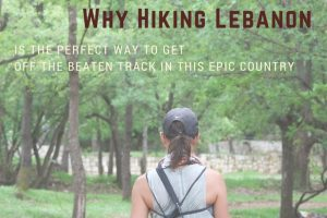 Why Hiking Lebanon is the Perfect Way to Get Off the Beaten Track in this Epic Country