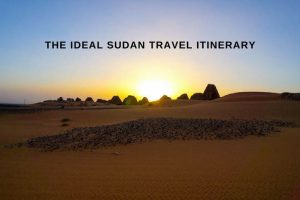 The Ideal Sudan Travel Itinerary