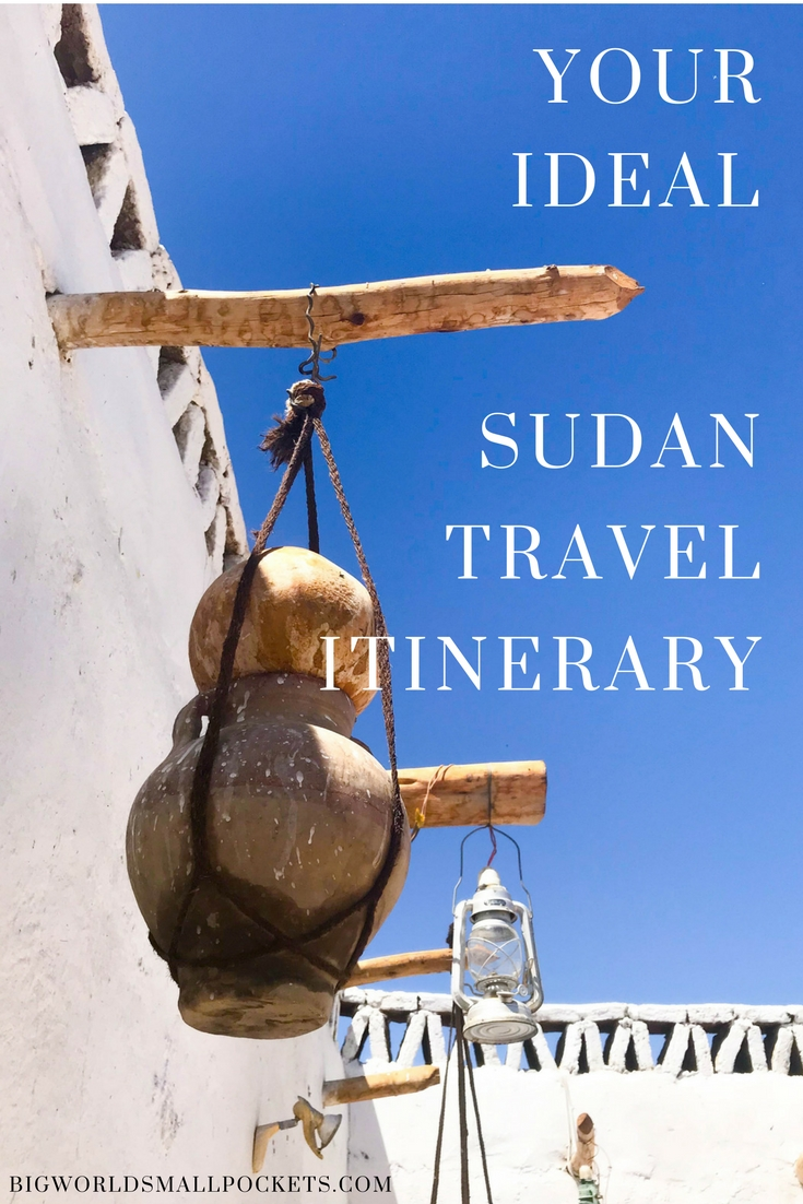 The Ideal Sudan Travel Itinerary {Big World Small Pockets}