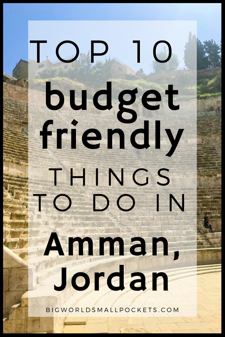 Top 10 Budget-Friendly Things to Do in the Capital of Jordan, Amman {Big World Small Pockets}