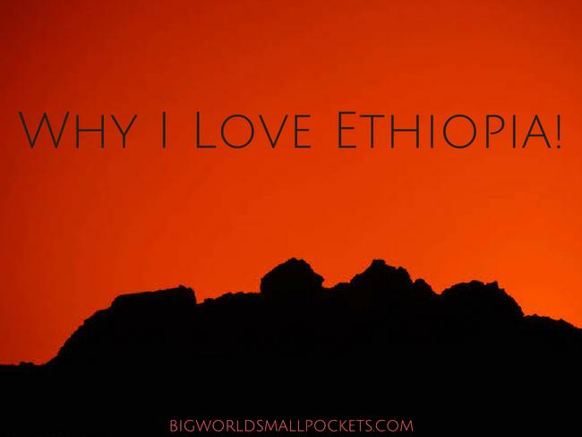 Why I Love Ethiopia!