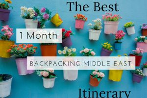 Your 1 Month Backpacking Middle East Itinerary