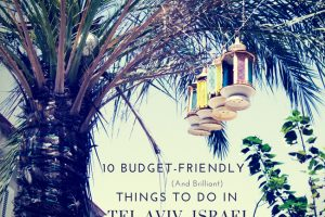 10 Budget-Friendly (and Brilliant) Things to Do in Tel Aviv, Israel