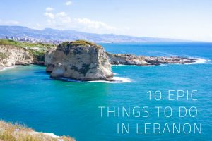 10 Epic Things to Do In Lebanon You Can't Miss!