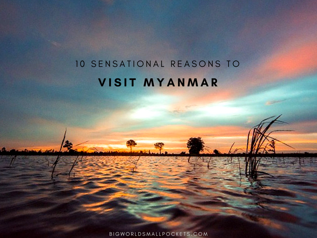 10 Sensational Reasons to Visit Myanmar