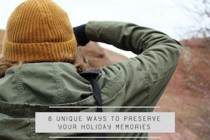 8 Unique Ways to Preserve Your Holiday Memories