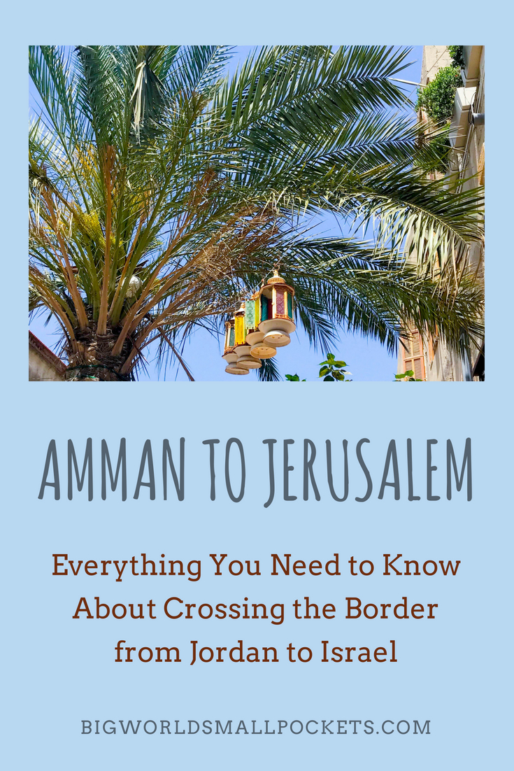 Everything You Need to Know About Crossing the Border from Amman in Jordan to Jerusalem {Big World Small Pockets}