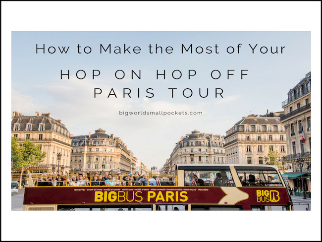 How to Make the Most of Your Hop On Hop Off Paris Tour