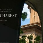 The Most Fun Things to Do in Bucharest … On a Budget!