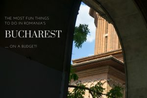 8 Fun Things to Do in Bucharest… On a Budget!